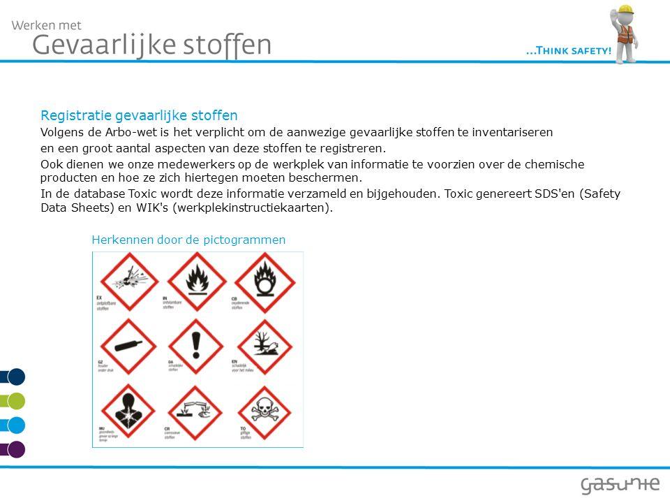Registratie gevaarlijke stoffen Volgens de Arbo-wet is het verplicht om de aanwezige gevaarlijke stoffen te inventariseren en een groot aantal aspecten van deze stoffen te registreren.