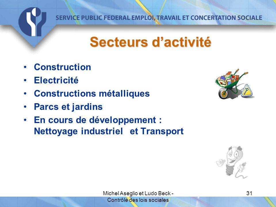 Michel Aseglio et Ludo Beck - Contrôle des lois sociales 31 Secteurs d'activité Construction Electricité Constructions métalliques Parcs et jardins En cours de développement : Nettoyage industriel et Transport