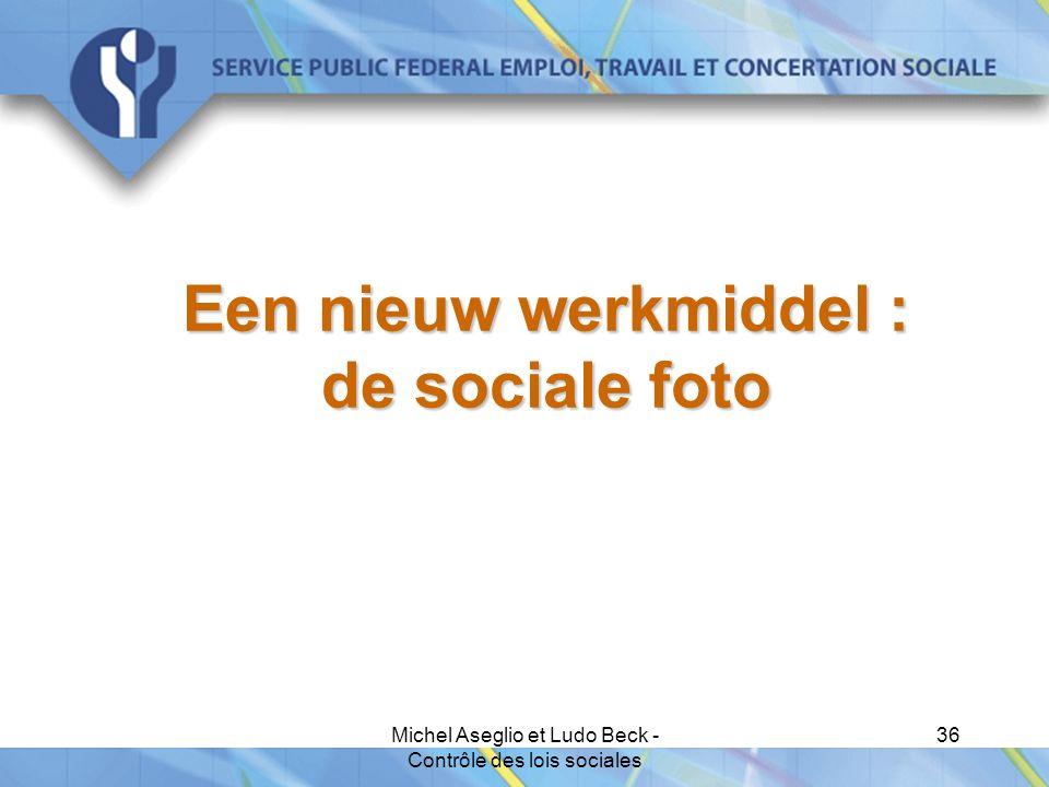 Michel Aseglio et Ludo Beck - Contrôle des lois sociales 36 Een nieuw werkmiddel : de sociale foto