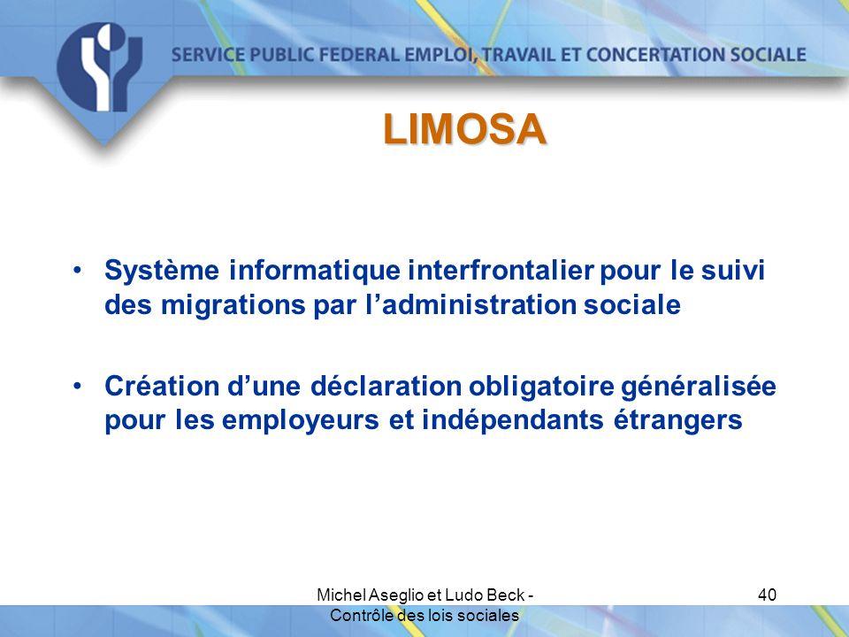 Michel Aseglio et Ludo Beck - Contrôle des lois sociales 40 LIMOSA Système informatique interfrontalier pour le suivi des migrations par l'administration sociale Création d'une déclaration obligatoire généralisée pour les employeurs et indépendants étrangers
