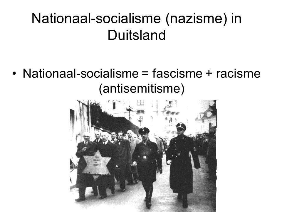 Nationaal-socialisme (nazisme) in Duitsland Nationaal-socialisme = fascisme + racisme (antisemitisme)
