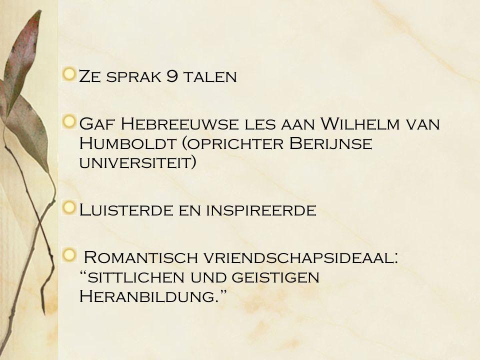 Ze sprak 9 talen Gaf Hebreeuwse les aan Wilhelm van Humboldt (oprichter Berijnse universiteit) Luisterde en inspireerde Romantisch vriendschapsideaal: sittlichen und geistigen Heranbildung.