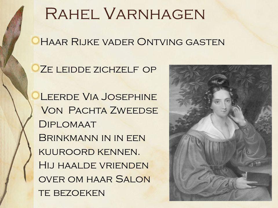 Rahel Varnhagen Haar Rijke vader Ontving gasten Ze leidde zichzelf op Leerde Via Josephine Von Pachta Zweedse Diplomaat Brinkmann in in een kuuroord kennen.
