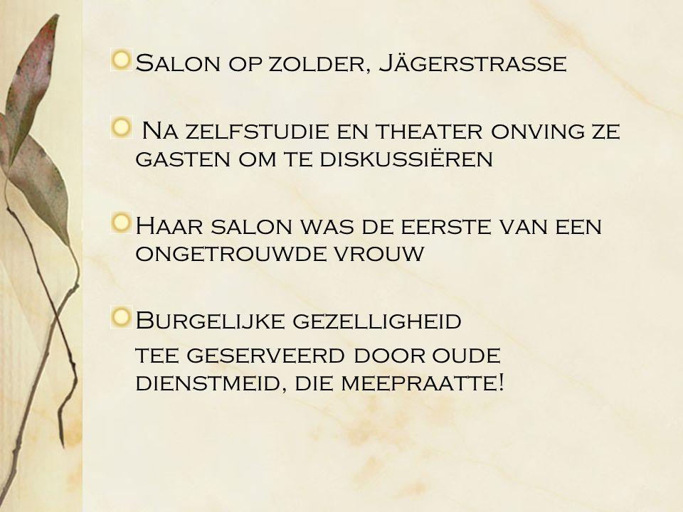 Salon op zolder, Jägerstrasse Na zelfstudie en theater onving ze gasten om te diskussiëren Haar salon was de eerste van een ongetrouwde vrouw Burgelijke gezelligheid tee geserveerd door oude dienstmeid, die meepraatte!
