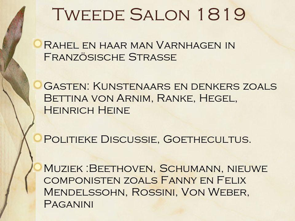 Tweede Salon 1819 Rahel en haar man Varnhagen in Französische Strasse Gasten: Kunstenaars en denkers zoals Bettina von Arnim, Ranke, Hegel, Heinrich Heine Politieke Discussie, Goethecultus.