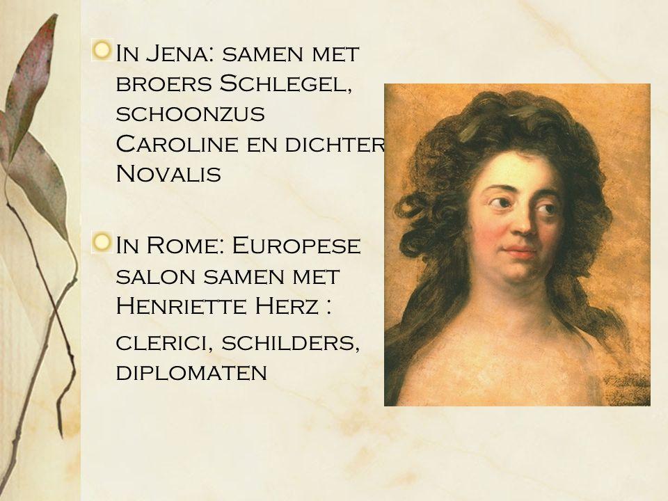 In Jena: samen met broers Schlegel, schoonzus Caroline en dichter Novalis In Rome: Europese salon samen met Henriette Herz : clerici, schilders, diplomaten