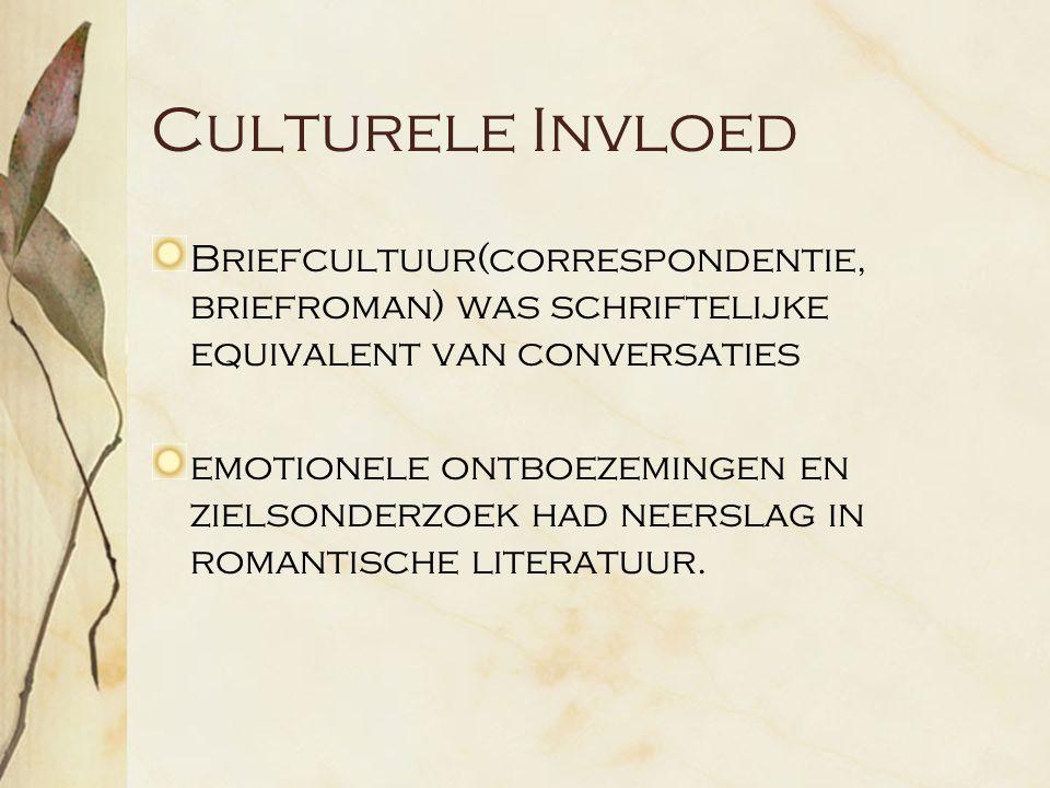Culturele Invloed Briefcultuur(correspondentie, briefroman) was schriftelijke equivalent van conversaties emotionele ontboezemingen en zielsonderzoek had neerslag in romantische literatuur.