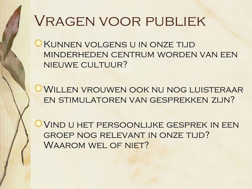 Vragen voor publiek Kunnen volgens u in onze tijd minderheden centrum worden van een nieuwe cultuur.