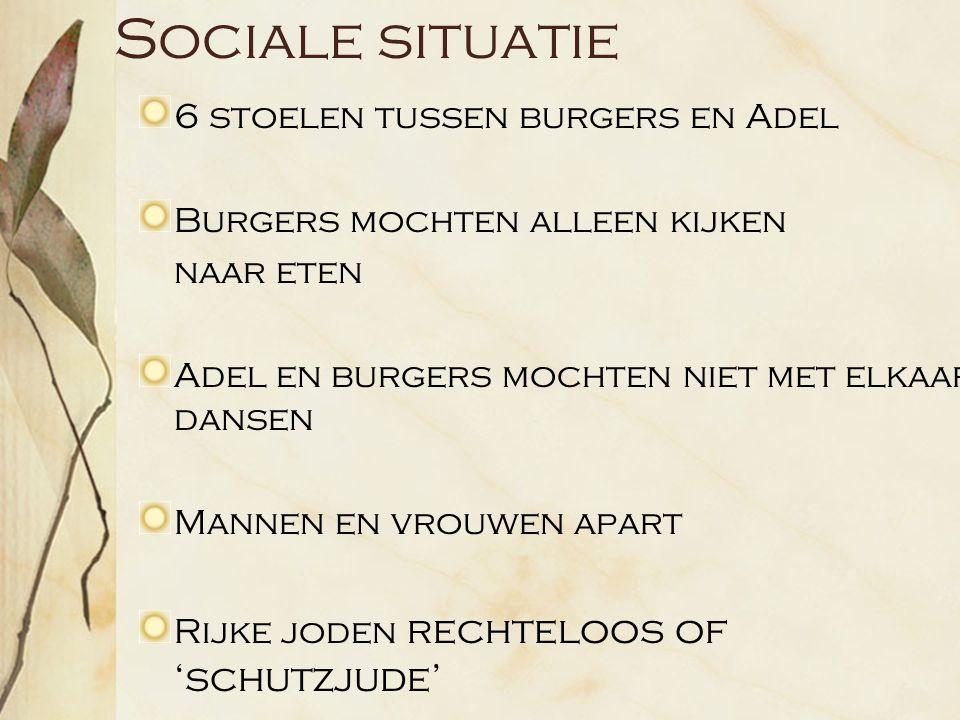 Sociale situatie 6 stoelen tussen burgers en Adel Burgers mochten alleen kijken naar eten Adel en burgers mochten niet met elkaar dansen Mannen en vrouwen apart Rijke joden rechteloos of 'schutzjude'