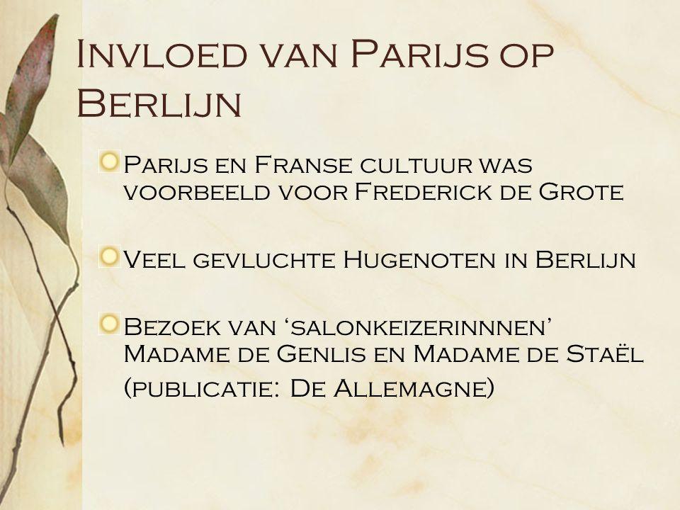 Invloed van Parijs op Berlijn Parijs en Franse cultuur was voorbeeld voor Frederick de Grote Veel gevluchte Hugenoten in Berlijn Bezoek van 'salonkeizerinnnen' Madame de Genlis en Madame de Staël (publicatie: De Allemagne)