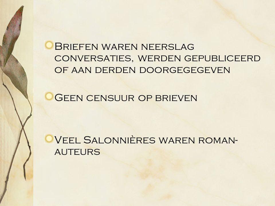 Briefen waren neerslag conversaties, werden gepubliceerd of aan derden doorgegegeven Geen censuur op brieven Veel Salonnières waren roman- auteurs