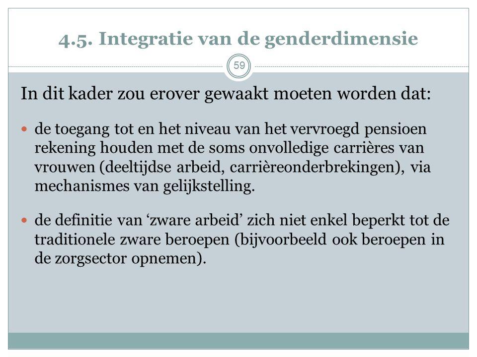 4.5. Integratie van de genderdimensie In dit kader zou erover gewaakt moeten worden dat: de toegang tot en het niveau van het vervroegd pensioen reken
