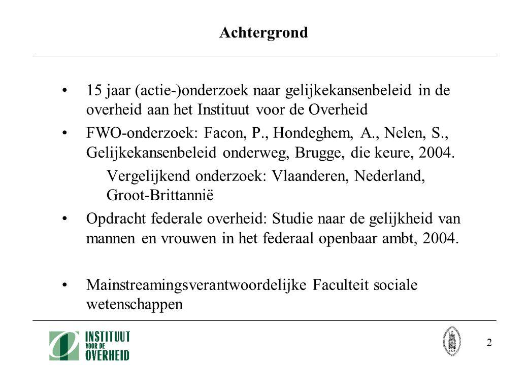 2 Achtergrond 15 jaar (actie-)onderzoek naar gelijkekansenbeleid in de overheid aan het Instituut voor de Overheid FWO-onderzoek: Facon, P., Hondeghem, A., Nelen, S., Gelijkekansenbeleid onderweg, Brugge, die keure, 2004.
