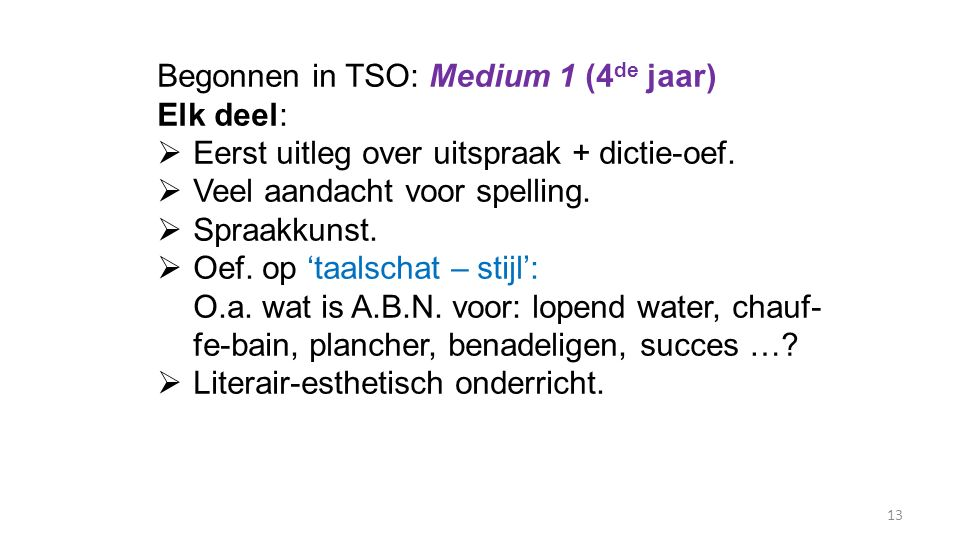 Begonnen in TSO: Medium 1 (4 de jaar) Elk deel:  Eerst uitleg over uitspraak + dictie-oef.  Veel aandacht voor spelling.  Spraakkunst.  Oef. op 't