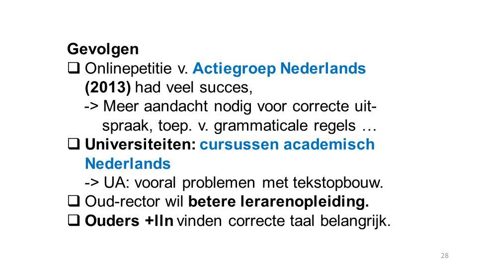 28 Gevolgen  Onlinepetitie v. Actiegroep Nederlands (2013) had veel succes, -> Meer aandacht nodig voor correcte uit- spraak, toep. v. grammaticale r