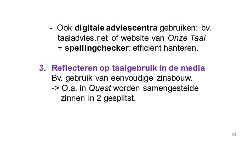 34 - Ook digitale adviescentra gebruiken: bv. taaladvies.net of website van Onze Taal + spellingchecker: efficiënt hanteren. 3.Reflecteren op taalgebr