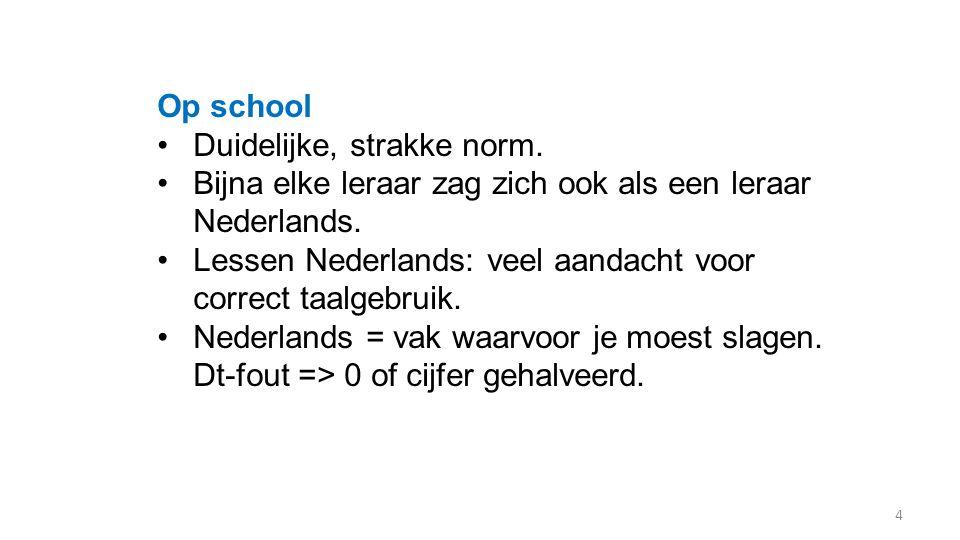 Op school Duidelijke, strakke norm. Bijna elke leraar zag zich ook als een leraar Nederlands. Lessen Nederlands: veel aandacht voor correct taalgebrui