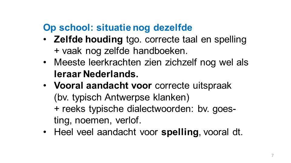 Op school: situatie nog dezelfde Zelfde houding tgo. correcte taal en spelling + vaak nog zelfde handboeken. Meeste leerkrachten zien zichzelf nog wel