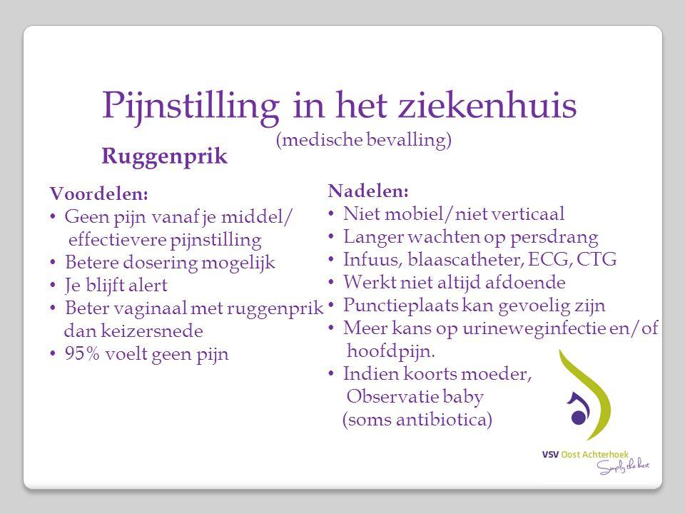 Pijnstilling in het ziekenhuis (medische bevalling) Ruggenprik Voordelen: Geen pijn vanaf je middel/ effectievere pijnstilling Betere dosering mogelij