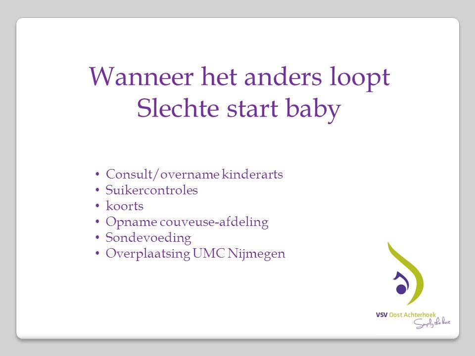 Wanneer het anders loopt Slechte start baby Consult/overname kinderarts Suikercontroles koorts Opname couveuse-afdeling Sondevoeding Overplaatsing UMC