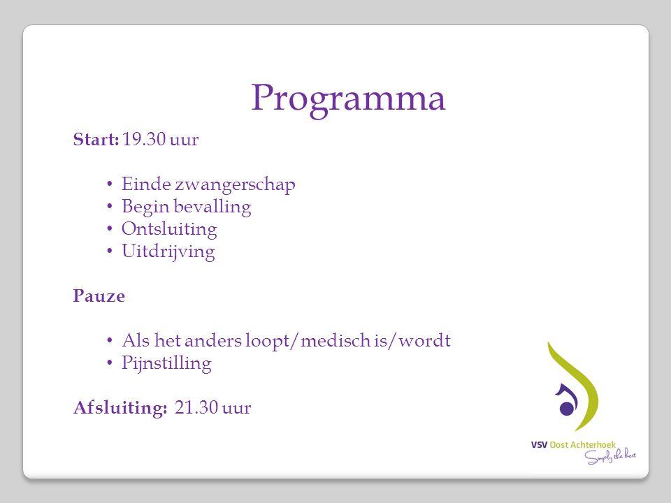 Programma Start: 19.30 uur Einde zwangerschap Begin bevalling Ontsluiting Uitdrijving Pauze Als het anders loopt/medisch is/wordt Pijnstilling Afsluit