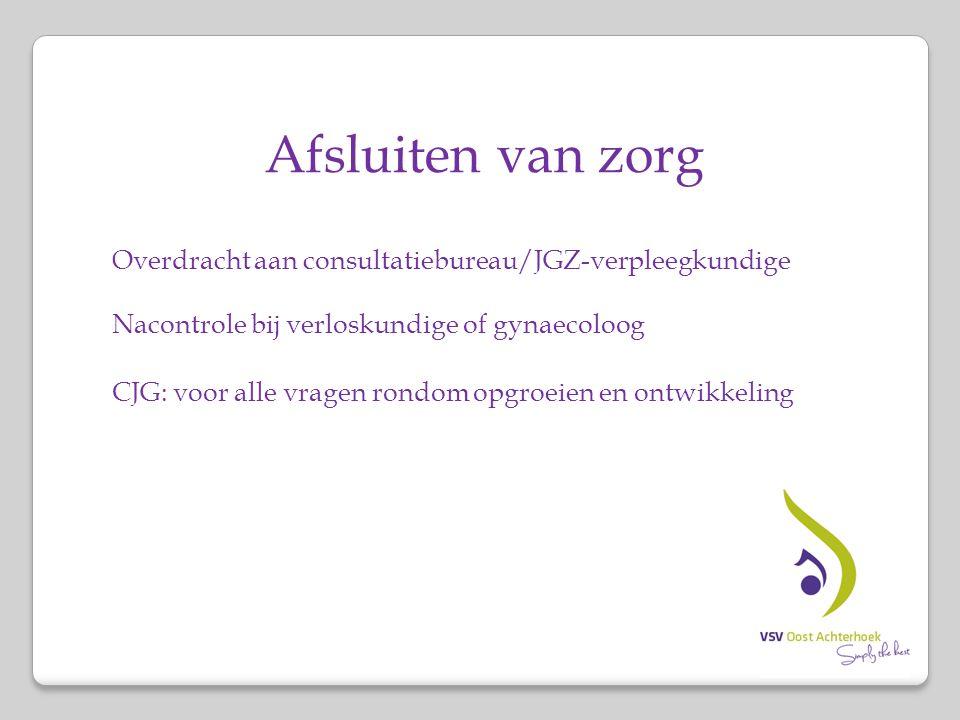 Afsluiten van zorg Overdracht aan consultatiebureau/JGZ-verpleegkundige Nacontrole bij verloskundige of gynaecoloog CJG: voor alle vragen rondom opgro