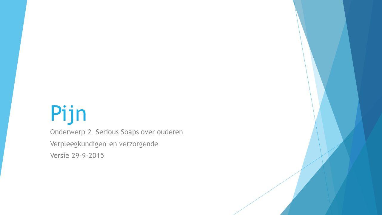 Pijn Onderwerp 2 Serious Soaps over ouderen Verpleegkundigen en verzorgende Versie 29-9-2015