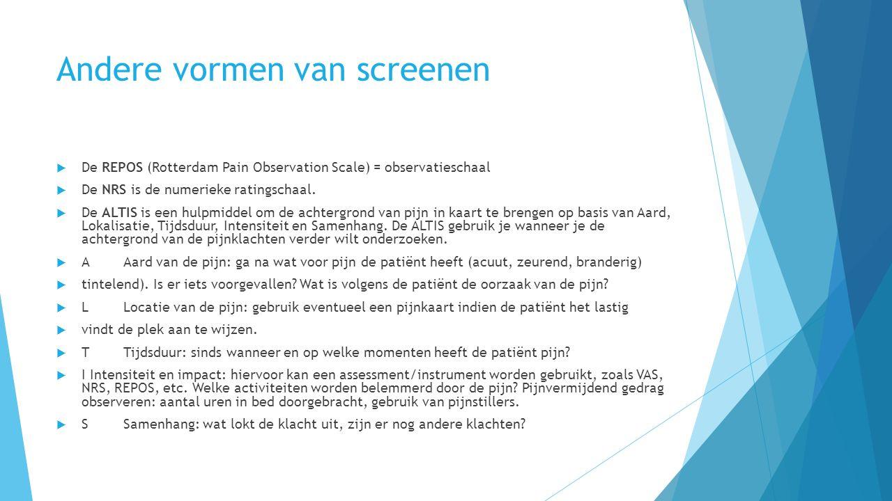 Andere vormen van screenen  De REPOS (Rotterdam Pain Observation Scale) = observatieschaal  De NRS is de numerieke ratingschaal.