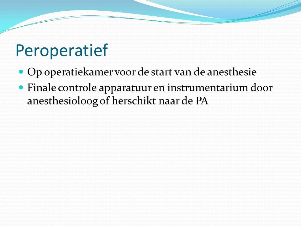 Peroperatief Op operatiekamer voor de start van de anesthesie Finale controle apparatuur en instrumentarium door anesthesioloog of herschikt naar de PA