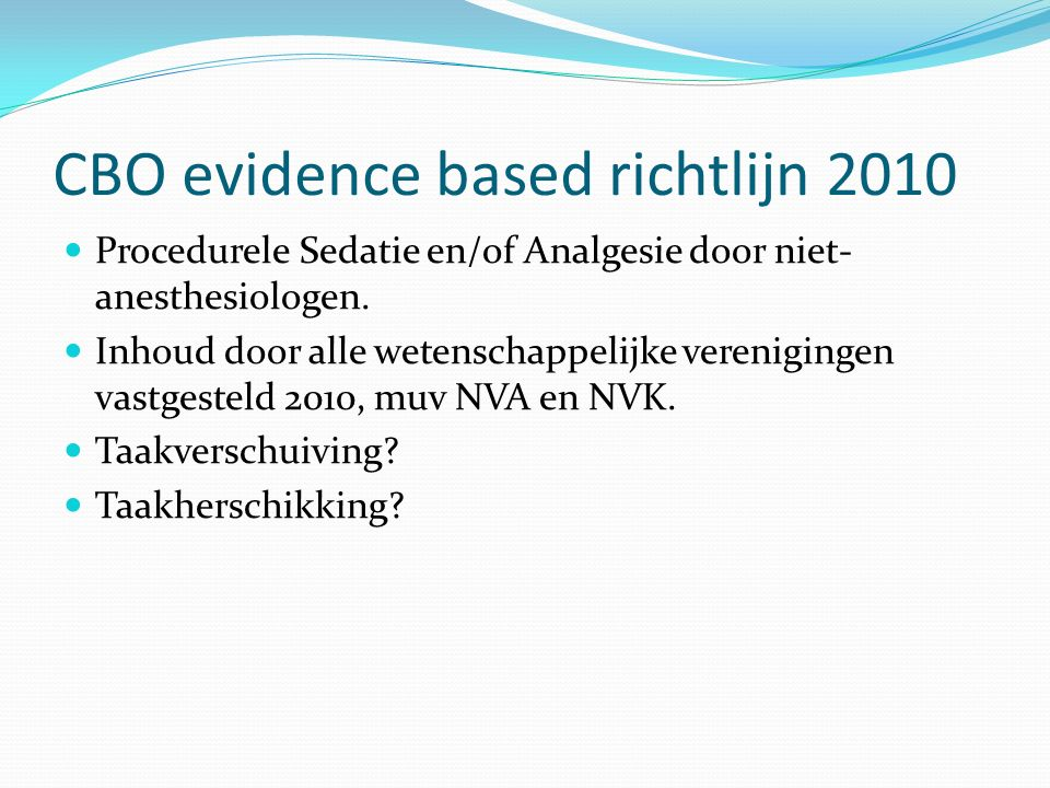CBO evidence based richtlijn 2010 Procedurele Sedatie en/of Analgesie door niet- anesthesiologen.