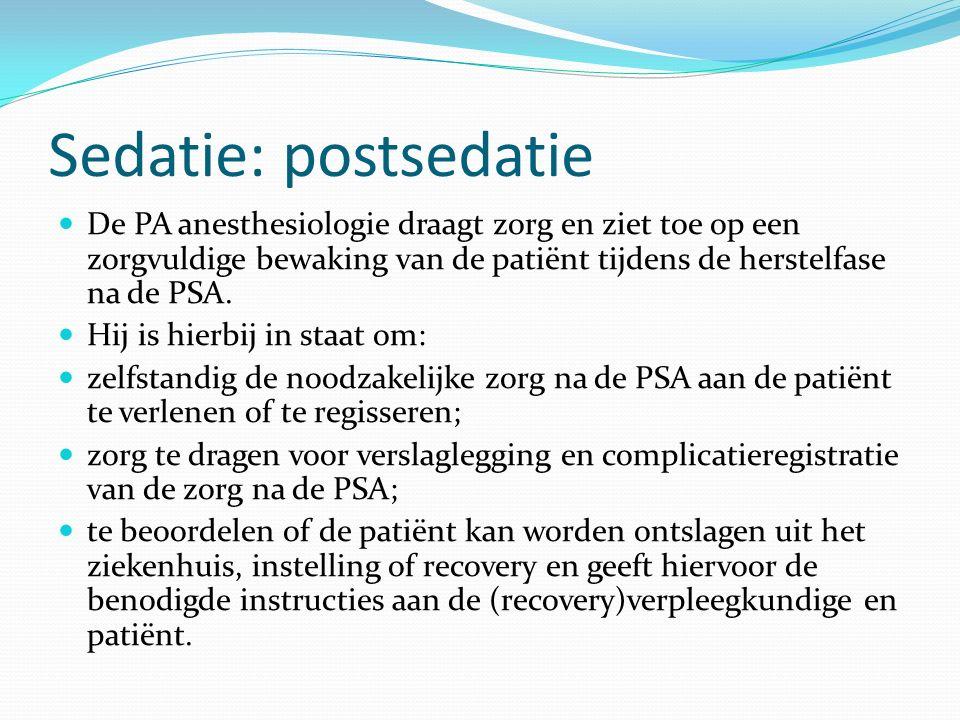 Sedatie: postsedatie De PA anesthesiologie draagt zorg en ziet toe op een zorgvuldige bewaking van de patiënt tijdens de herstelfase na de PSA.