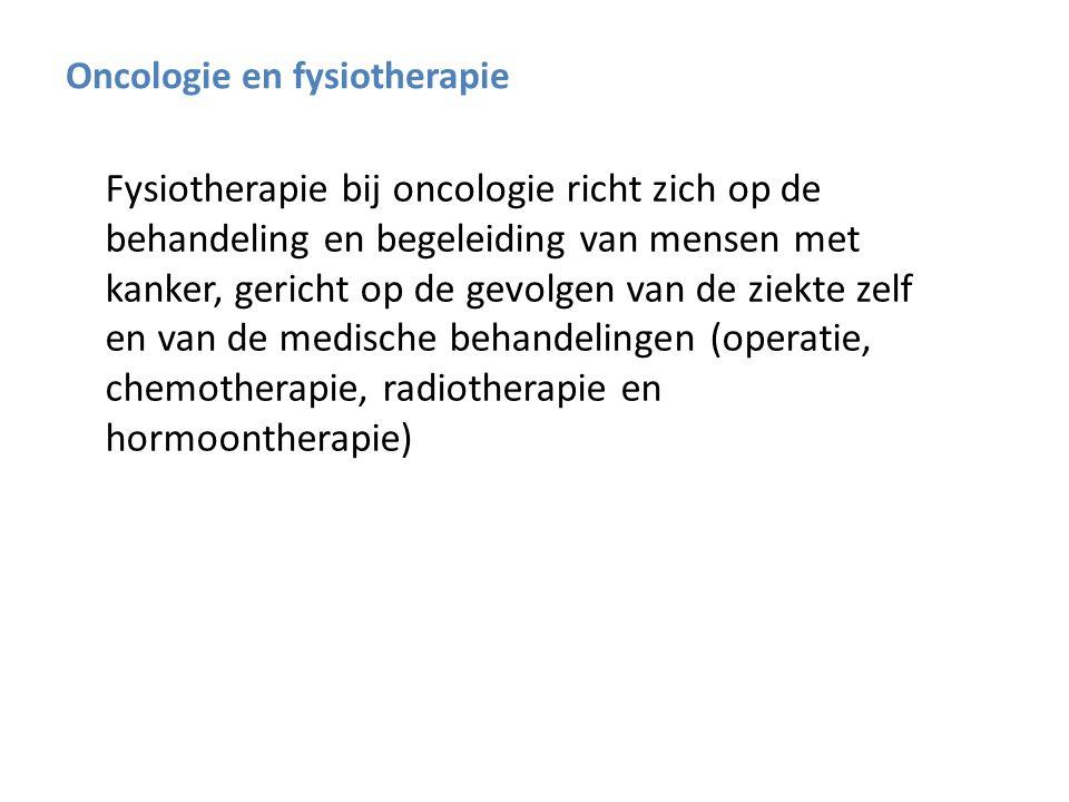 Fysiotherapie bij oncologie richt zich op de behandeling en begeleiding van mensen met kanker, gericht op de gevolgen van de ziekte zelf en van de medische behandelingen (operatie, chemotherapie, radiotherapie en hormoontherapie) Oncologie en fysiotherapie