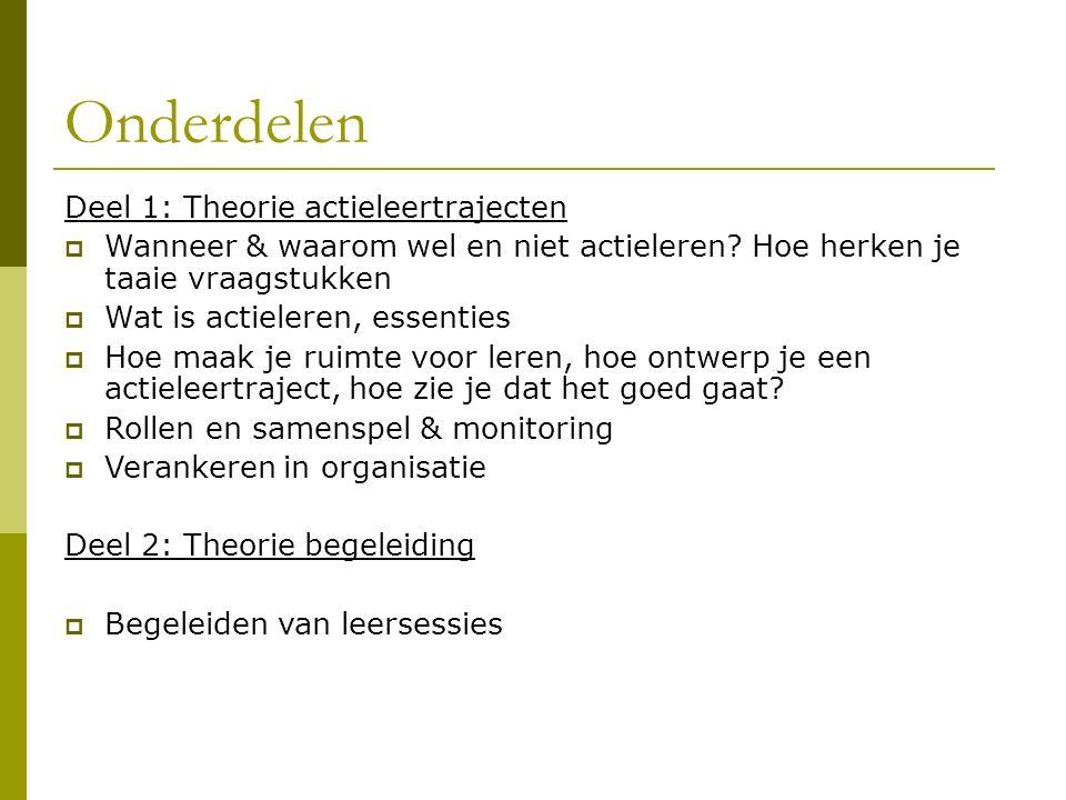 Onderdelen Deel 1: Theorie actieleertrajecten  Wanneer & waarom wel en niet actieleren.