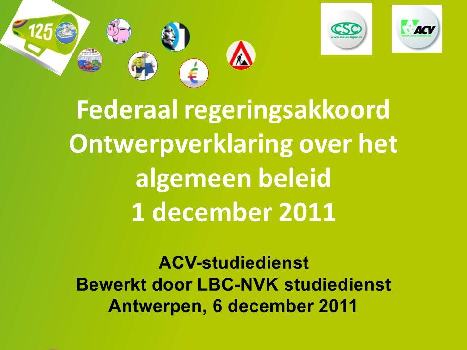 1 Federaal regeringsakkoord Ontwerpverklaring over het algemeen beleid 1 december 2011 ACV-studiedienst Bewerkt door LBC-NVK studiedienst Antwerpen, 6 december 2011