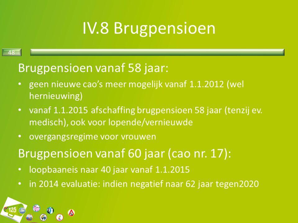 48 Brugpensioen vanaf 58 jaar: geen nieuwe cao's meer mogelijk vanaf 1.1.2012 (wel hernieuwing) vanaf 1.1.2015 afschaffing brugpensioen 58 jaar (tenzij ev.