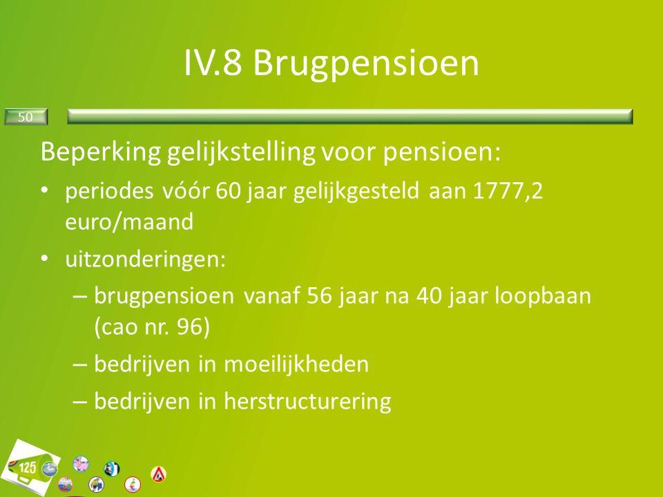 50 Beperking gelijkstelling voor pensioen: periodes vóór 60 jaar gelijkgesteld aan 1777,2 euro/maand uitzonderingen: – brugpensioen vanaf 56 jaar na 40 jaar loopbaan (cao nr.