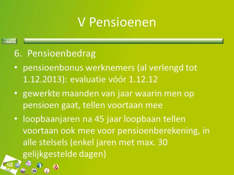 62 6.Pensioenbedrag pensioenbonus werknemers (al verlengd tot 1.12.2013): evaluatie vóór 1.12.12 gewerkte maanden van jaar waarin men op pensioen gaat, tellen voortaan mee loopbaanjaren na 45 jaar loopbaan tellen voortaan ook mee voor pensioenberekening, in alle stelsels (enkel jaren met max.
