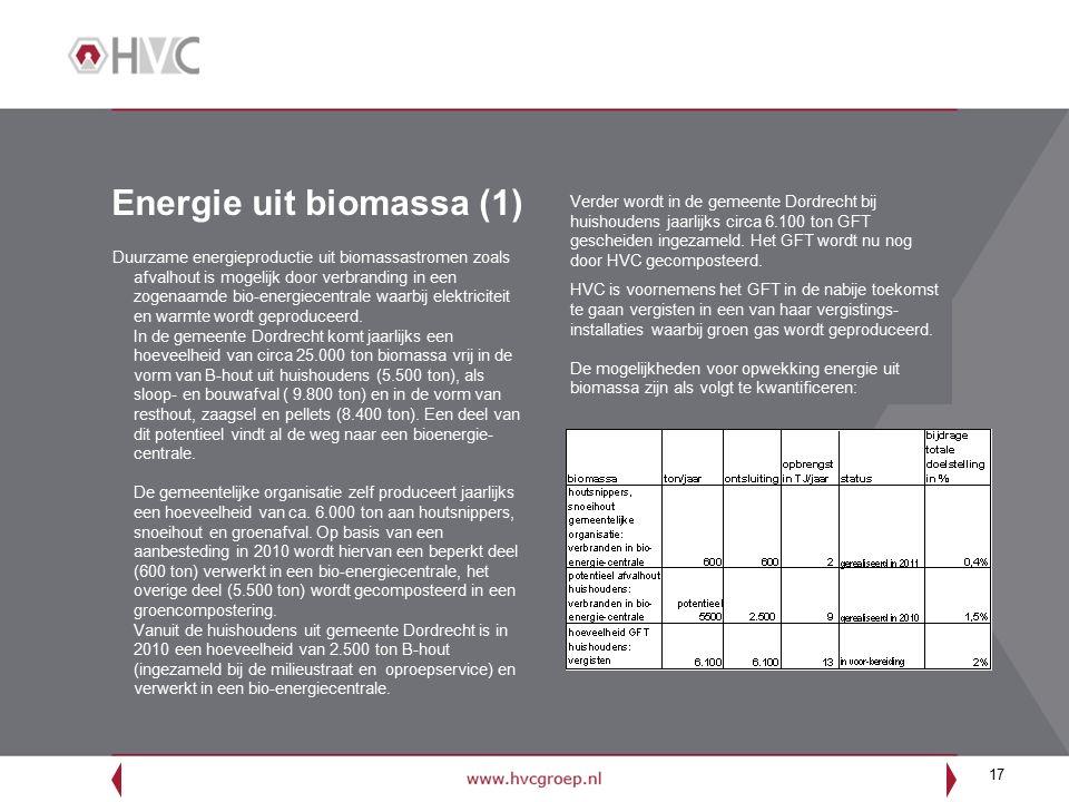 17 Energie uit biomassa (1) Duurzame energieproductie uit biomassastromen zoals afvalhout is mogelijk door verbranding in een zogenaamde bio-energiecentrale waarbij elektriciteit en warmte wordt geproduceerd.