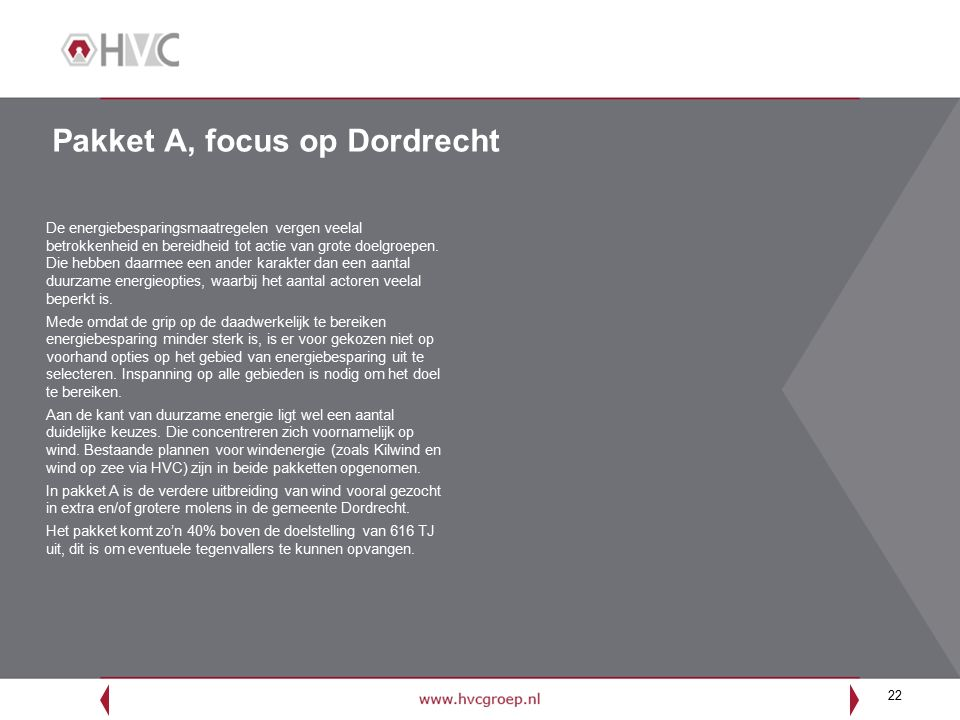 22 Pakket A, focus op Dordrecht De energiebesparingsmaatregelen vergen veelal betrokkenheid en bereidheid tot actie van grote doelgroepen. Die hebben