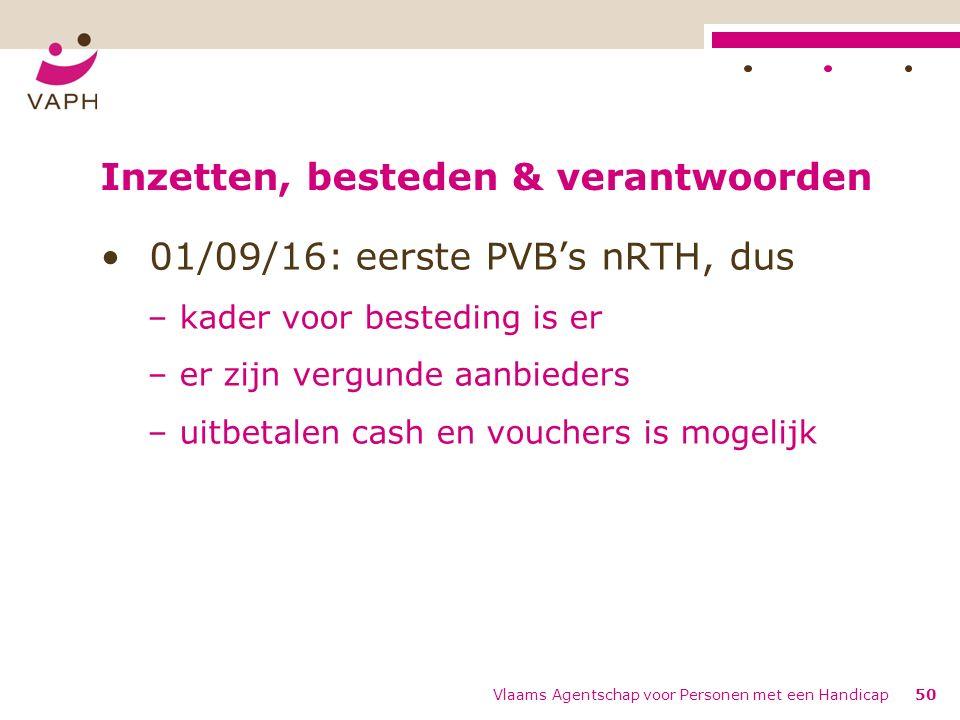 Inzetten, besteden & verantwoorden 01/09/16: eerste PVB's nRTH, dus – kader voor besteding is er – er zijn vergunde aanbieders – uitbetalen cash en vouchers is mogelijk Vlaams Agentschap voor Personen met een Handicap50