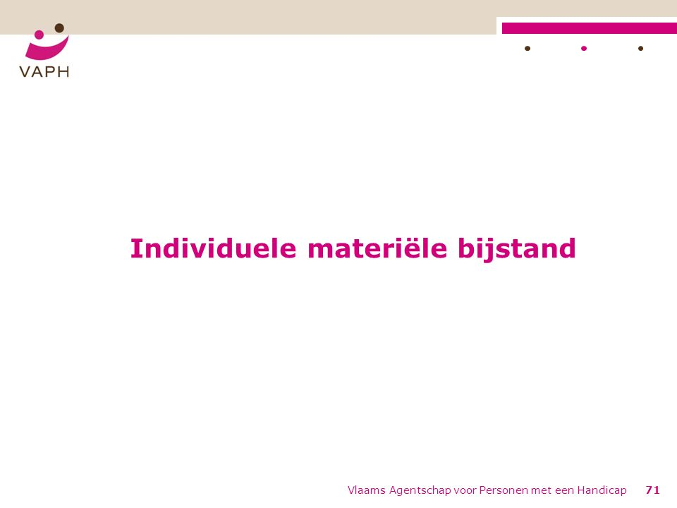 Individuele materiële bijstand Vlaams Agentschap voor Personen met een Handicap71