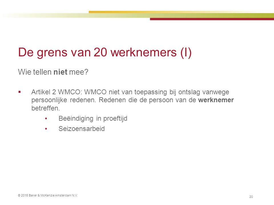 © 2015 Baker & McKenzie Amsterdam N.V. 20 De grens van 20 werknemers (I) Wie tellen niet mee.
