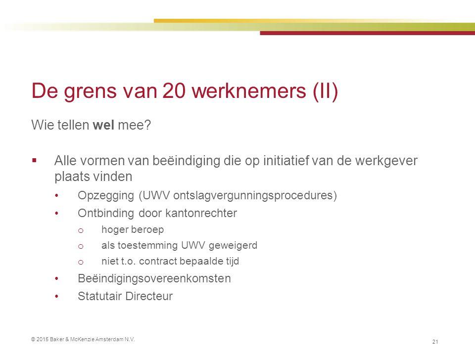 © 2015 Baker & McKenzie Amsterdam N.V. De grens van 20 werknemers (II) Wie tellen wel mee.