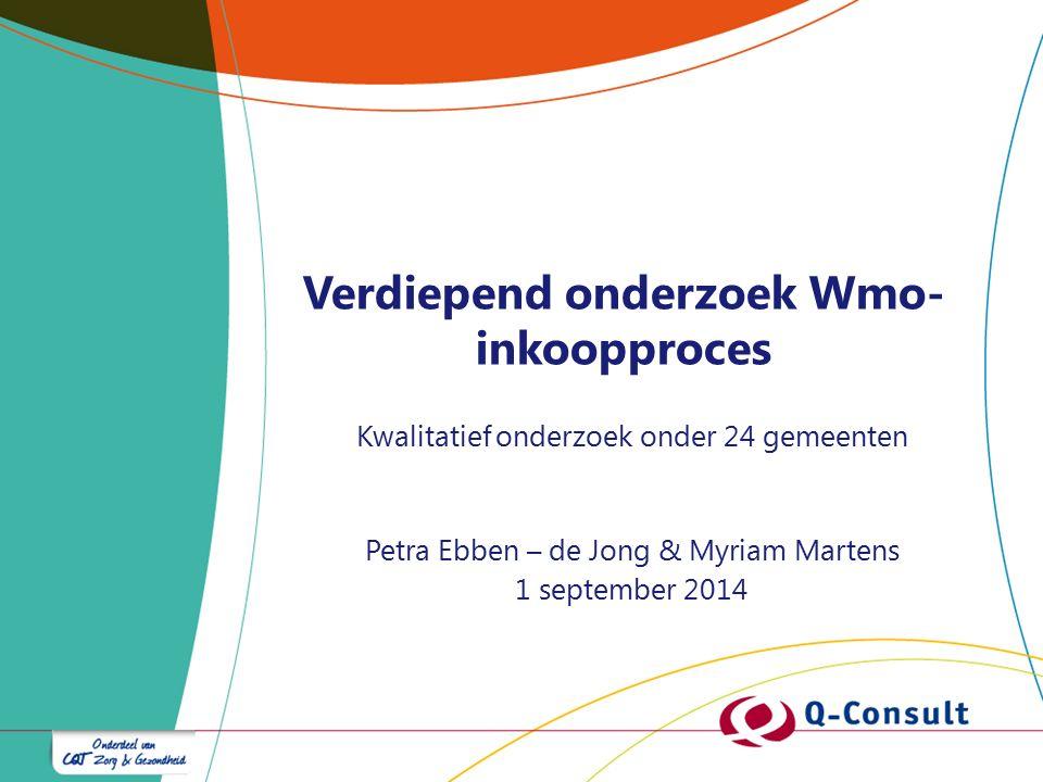 Verdiepend onderzoek Wmo- inkoopproces Kwalitatief onderzoek onder 24 gemeenten Petra Ebben – de Jong & Myriam Martens 1 september 2014