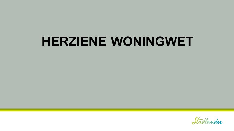 Herziene Woningwet Wet- en regelgeving Per onderwerp – Algemeen – Voor Stadlander
