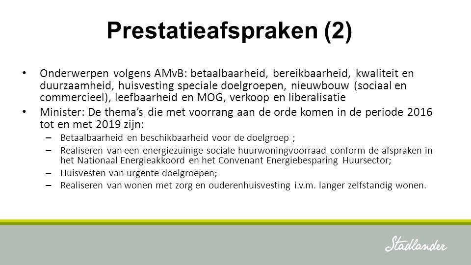 Prestatieafspraken (2) Onderwerpen volgens AMvB: betaalbaarheid, bereikbaarheid, kwaliteit en duurzaamheid, huisvesting speciale doelgroepen, nieuwbou
