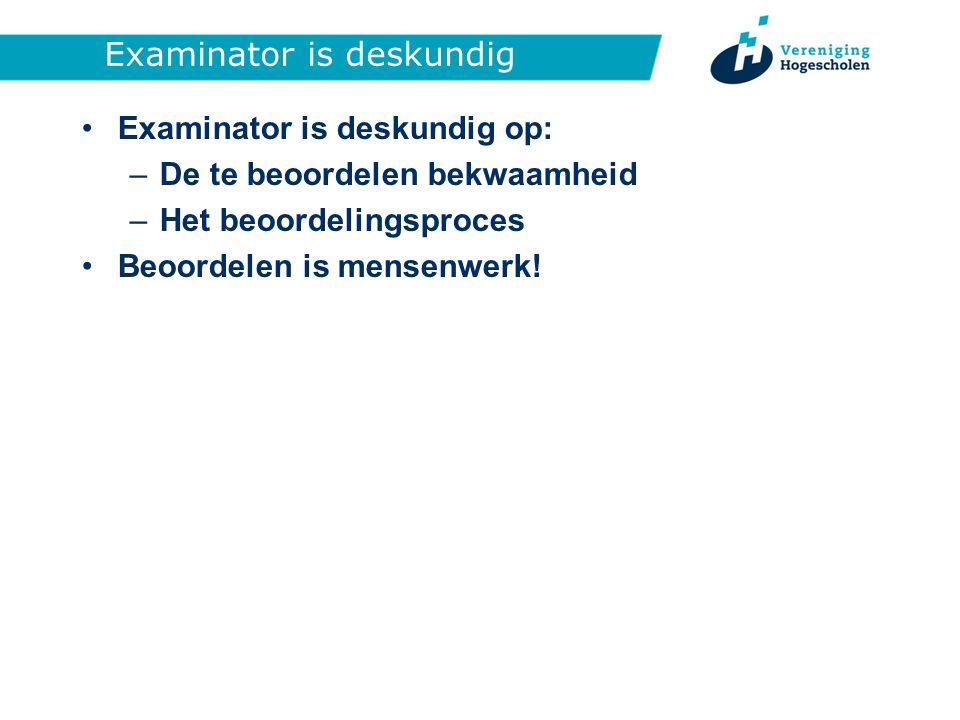 Examinator is deskundig Examinator is deskundig op: –De te beoordelen bekwaamheid –Het beoordelingsproces Beoordelen is mensenwerk!