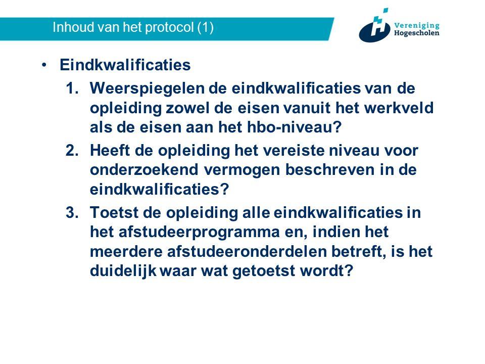 Inhoud van het protocol (1) Eindkwalificaties 1.Weerspiegelen de eindkwalificaties van de opleiding zowel de eisen vanuit het werkveld als de eisen aan het hbo-niveau.