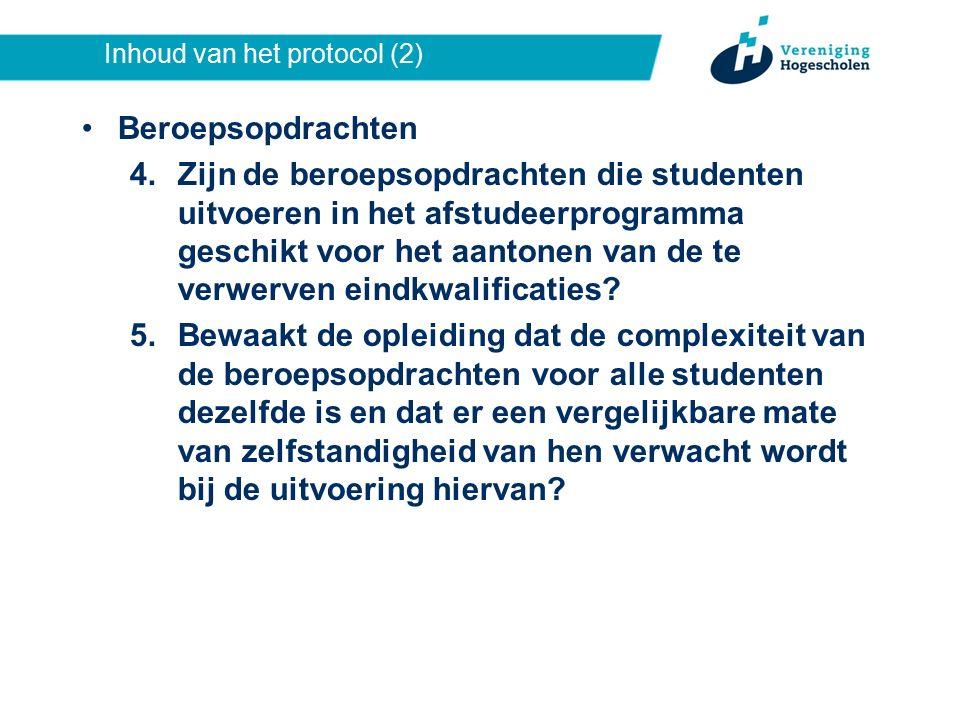 Inhoud van het protocol (2) Beroepsopdrachten 4.Zijn de beroepsopdrachten die studenten uitvoeren in het afstudeerprogramma geschikt voor het aantonen van de te verwerven eindkwalificaties.