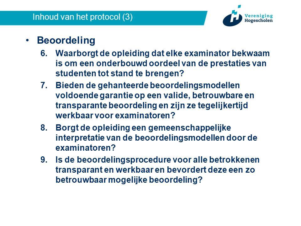 Inhoud van het protocol (3) Beoordeling 6.Waarborgt de opleiding dat elke examinator bekwaam is om een onderbouwd oordeel van de prestaties van studenten tot stand te brengen.